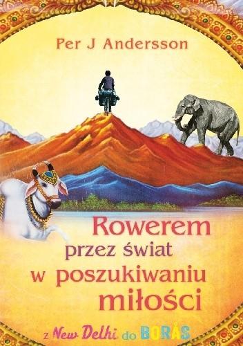Okładka książki Rowerem przez świat w poszukiwaniu miłości z New Delhi do Borås