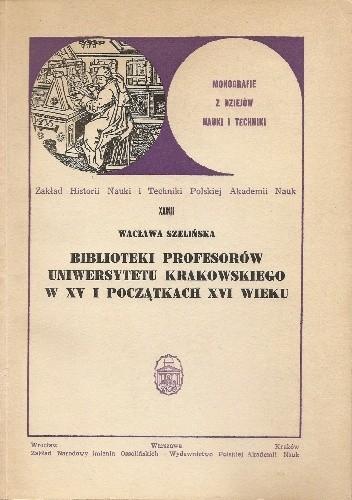 Okładka książki Biblioteki profesorów Uniwersytetu Krakowskiego w XV i początkach XVI wieku