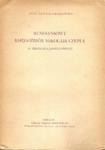 Okładka książki Renesansowy księgozbiór Mikołaja Czepla w Bibliotece Jagiellońskiej