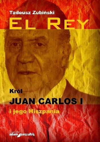 Okładka książki El Rey. Król Juan Carlos I i jego Hiszpania