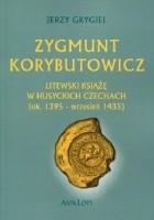 Zygmunt Korybutowicz Litewski Książę w Husyckich Czechach (ok. 1395 - wrzesień 1435)