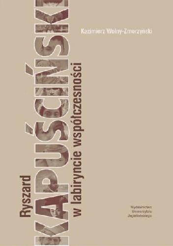 Okładka książki Ryszard Kapuściński w labiryncie współczesności