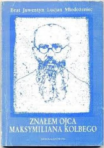 Okładka książki Znałem ojca Maksymiliana Kolbego