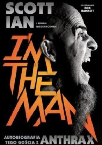 Okładka książki I'm the Man. Autobiografia tego gościa z Anthrax