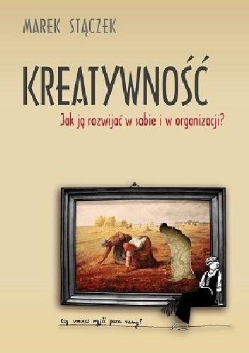 Okładka książki Kreatywność. Jak ją rozwijać w sobie i w organizacji?