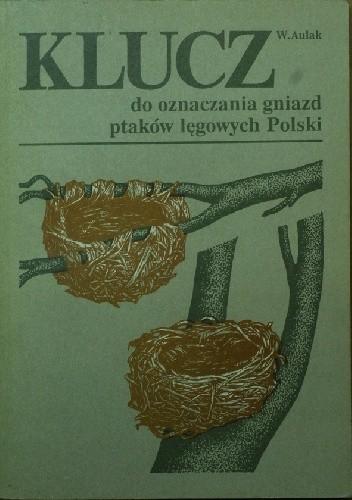 Okładka książki Klucz do oznaczania gniazd ptaków lęgowych Polski