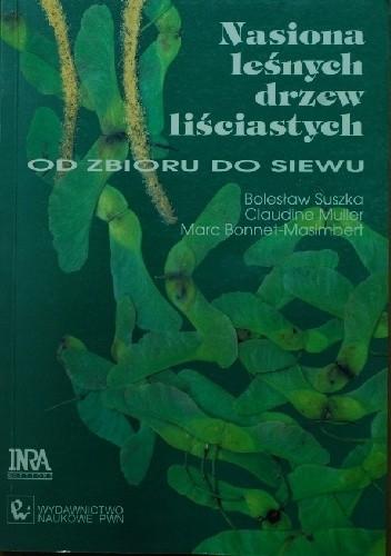 Okładka książki Nasiona leśnych drzew liściastych. Od zbioru do siewu