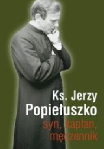 Okładka książki ks. Jerzy Popiełuszko. Syn, kapłan, męczennik
