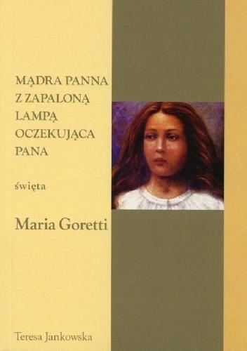 Okładka książki Mądra panna z zapaloną lampą oczekująca Pana... Święta Maria Goretti