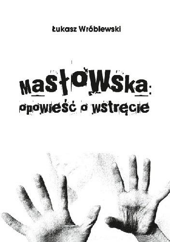Okładka książki Masłowska: opowieść o wstręcie