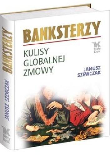 Okładka książki Banksterzy. Kulisy globalnej zmowy