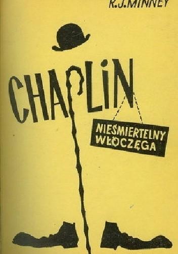 Okładka książki Chaplin, nieśmiertelny włóczęga. Życie i dzieło Charlesa Chaplina