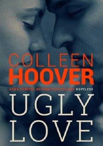 """Tylko miłośc da nam siłę... ,,Ugly Love"""" autorstwa Colleen Hoover."""