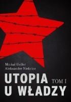 Utopia u władzy. Historia Związku Sowieckiego. Tom 1