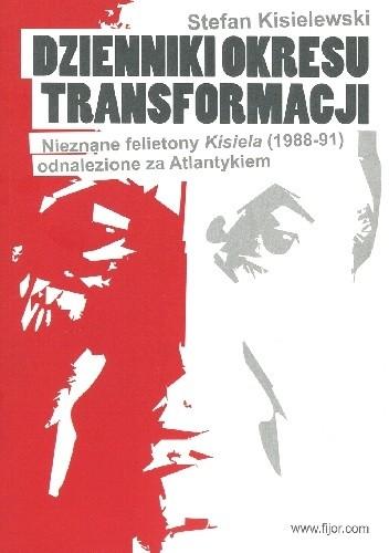 Okładka książki Dzienniki okresu transformacji. Nieznane felietony Kisiela odnalezione za Atlantykiem. 1988-1991.