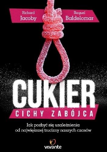 Okładka książki Cukier – cichy zabójca. Jak pozbyć się uzależnienia od największej trucizny naszych czasów