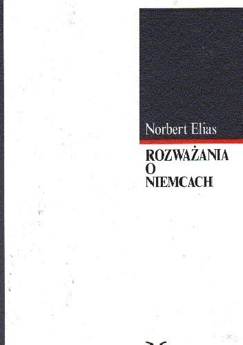 Okładka książki Rozważania o Niemcach. Zmaganie o władzę a habitus narodowy i jego przemiany w XIX i XX wieku