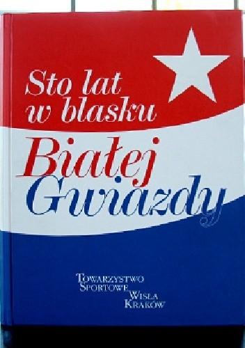Okładka książki Sto lat w blasku Białej Gwiazdy