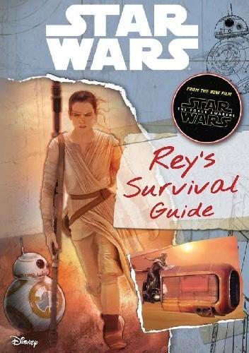 Okładka książki Star Wars: The Force Awakens: Rey's Survival Guide