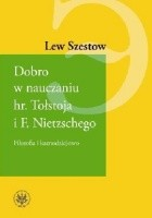 Dobro w nauczaniu hr. Tołstoja i F. Nietzschego. Filozofia i kaznodziejstwo