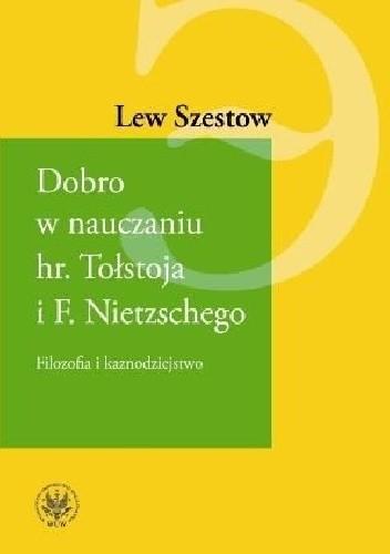 Okładka książki Dobro w nauczaniu hr. Tołstoja i F. Nietzschego. Filozofia i kaznodziejstwo