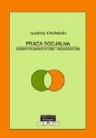 Praca Socjalna. Aspekty humanistyczne i pedagogiczne. Teoria i praktyka