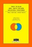 Praca socjalna wobec nowych obszarów wykluczenia społecznego. Modele teoretyczne, potrzeby praktyki