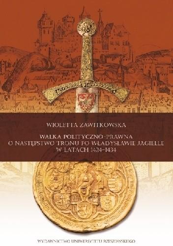 Okładka książki Walka polityczno-prawna o następstwo tronu po Władysławie Jagielle w latach 1424-1434