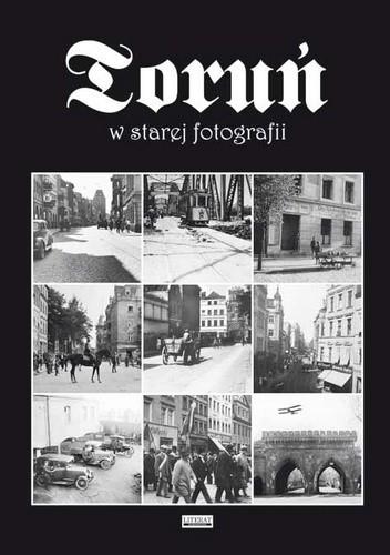 Okładka książki Toruń w starej fotografii