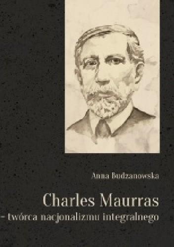Okładka książki Charles Maurras- twórca nacjonalizmu integralnego