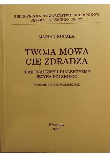 Okładka książki Twoja mowa cię zdradza. Regionalizmy i dialektyzmy języka polskiego