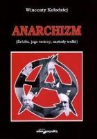 Anarchizm (źródła, jego twórcy, metody walki)