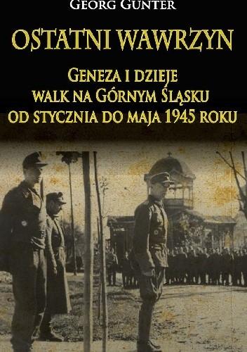 Okładka książki Ostatni wawrzyn. Geneza i dzieje walk na Górnym Śląsku od stycznia do maja 1945 roku.