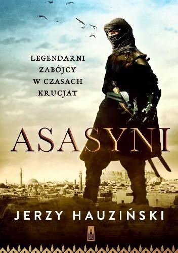Okładka książki Asasyni. Legendarni zabójcy w czasach krucjat