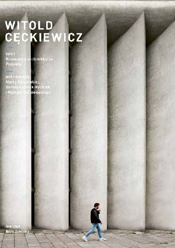 Okładka książki Witold Cęckiewicz T. I Rozmowy o życiu i architekturze. Projekty