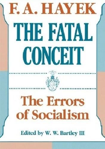 Okładka książki The Fatal Conceit: The Errors of Socialism