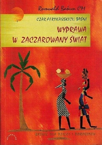 Okładka książki Wyprawa w zaczarowany świat - czar afrykańskich baśni