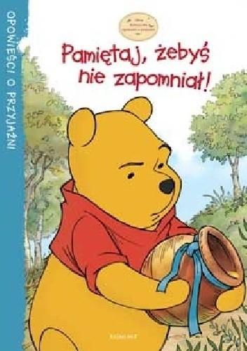 Okładka książki Kubuś i Przyjaciele - Pamiętaj, żebyś nie zapomniał !