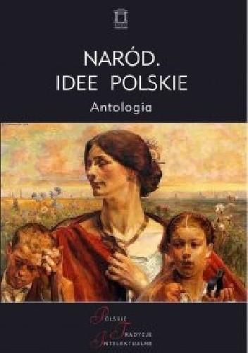 Okładka książki Naród. Idee polskie. Antologia