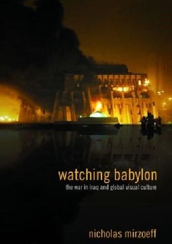 Okładka książki Watching Babylon: The War in Iraq and Global Visual Culture