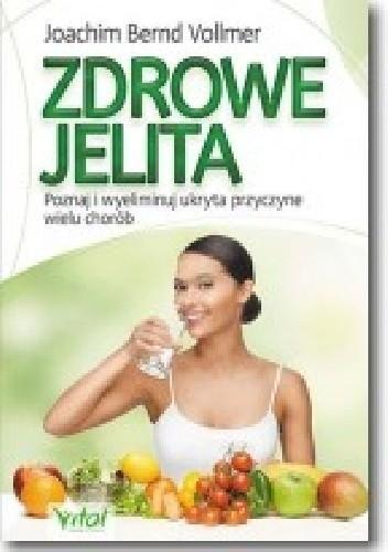 Okładka książki Zdrowe jelita zdrowe życie