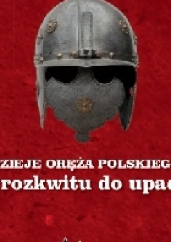 Okładka książki Dzieje oręża polskiego. Od rozkwitu do upadku