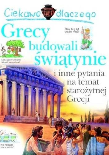 Okładka książki Ciekawe dlaczego Grecy budowali świątynie
