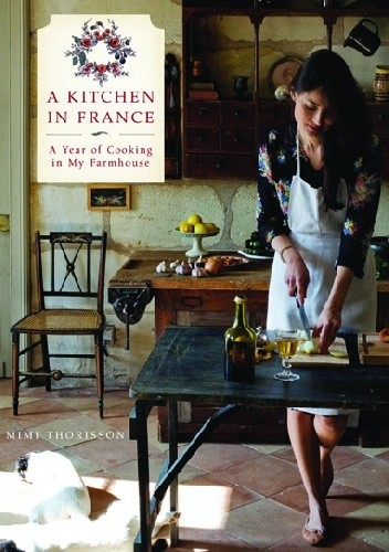 Okładka książki A Kitchen in France: A Year of Cooking in My Farmhouse