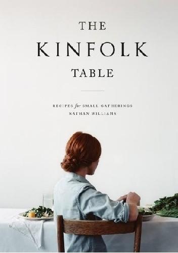 Okładka książki The Kinfolk Table: Recipes for Small Gatherings