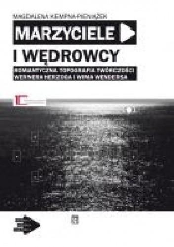 Okładka książki Marzyciele i wędrowcy: Romantyczna topografia twórczości Wernera Herzoga i Wima Wendersa
