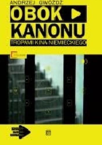 Okładka książki Obok kanonu: Tropami kina niemieckiego