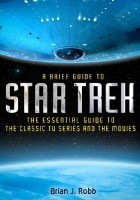 A Brief Guide to Star Trek: The Essential History of The Classic TV Series and the Movies