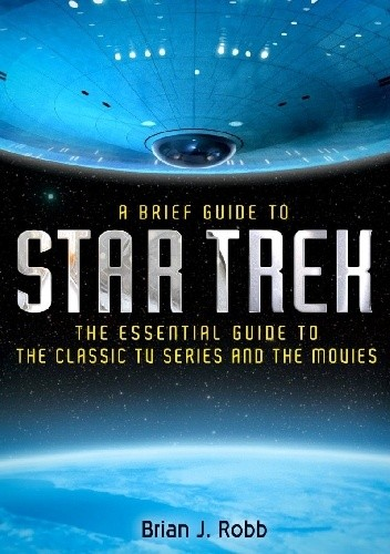 Okładka książki A Brief Guide to Star Trek: The Essential History of The Classic TV Series and the Movies