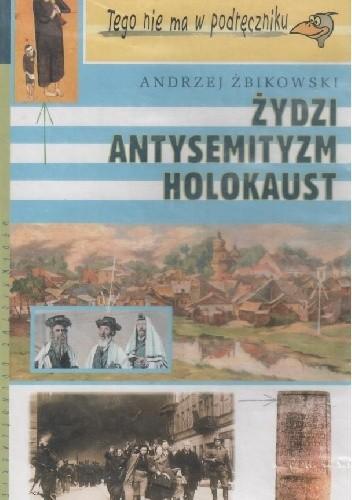 Okładka książki Żydzi, antysemityzm, holokaust
